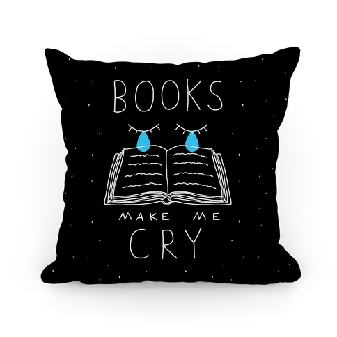 Books Make Me Cry Pillow