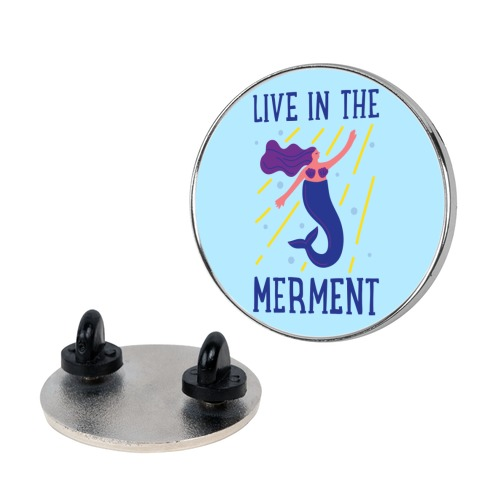 Live In The Merment Pin