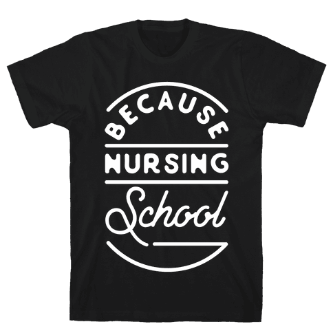 Because Nursing School Mens T-Shirt