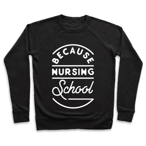 Because Nursing School Pullover
