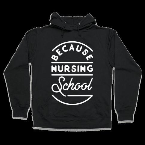 Because Nursing School Hooded Sweatshirt