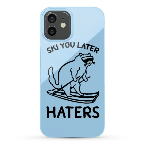 Ski You Later Haters Phone Case
