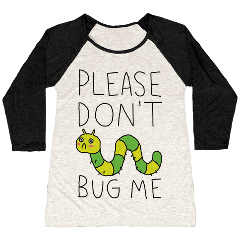 Please Don't Bug Me Baseball Tee