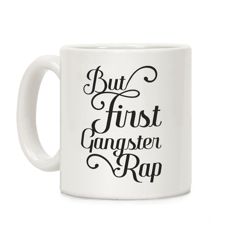 But First Gangster Rap Coffee Mug