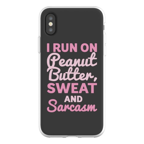 I Run On Peanut Butter Sweat and Sarcasm Phone Flexi-Case