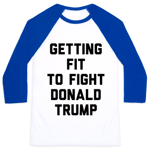 Getting Fit To Fight Donald Trump Baseball Tee