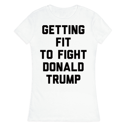 Getting Fit To Fight Donald Trump Womens T-Shirt