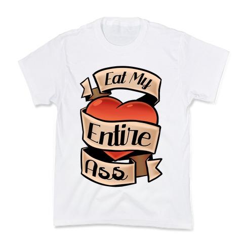 Eat My Entire Ass Kids T-Shirt