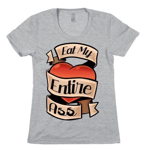 Eat My Entire Ass Womens T-Shirt