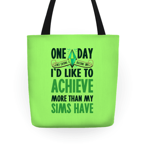 One Day I'd Like To Achieve More Than My Sims Have Tote