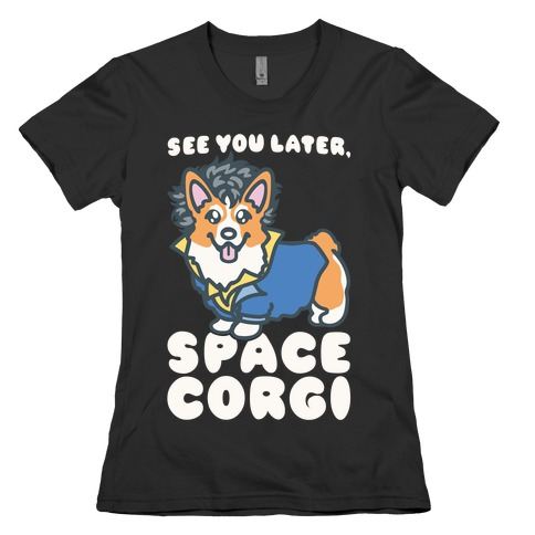 See You Later Space Corgi Parody Womens T-Shirt