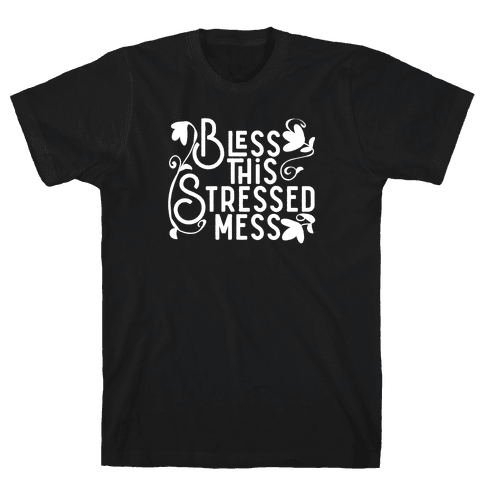 Bless This Stressed Mess Mens T-Shirt