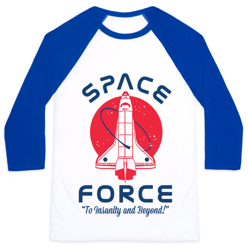 Space Force To Insanity and Beyond Baseball Tee