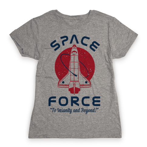 Space Force To Insanity and Beyond Womens T-Shirt