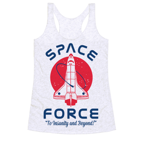 Space Force To Insanity and Beyond Racerback Tank Top