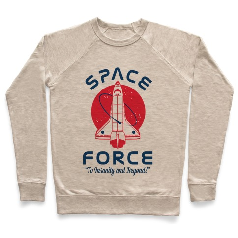 Space Force To Insanity and Beyond Pullover