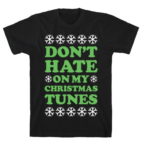 Don't Hate on My Christmas Tunes T-Shirt