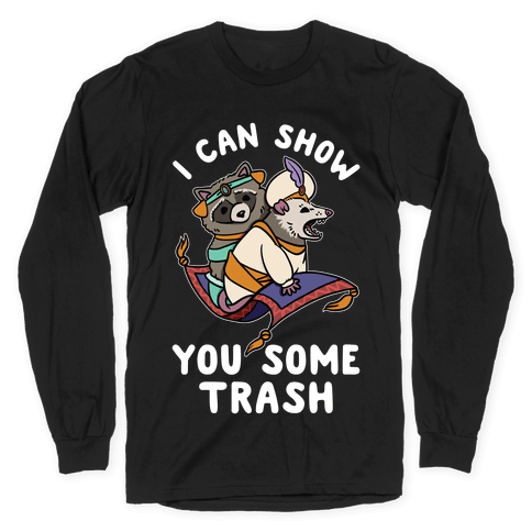 I Can Show You Some Trash Racoon Possum Long Sleeve T-Shirt