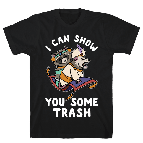 I Can Show You Some Trash Racoon Possum Mens/Unisex T-Shirt