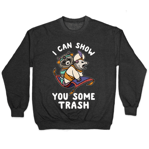 I Can Show You Some Trash Racoon Possum Pullover