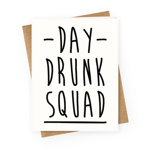 Day Drunk Squad Greeting Card