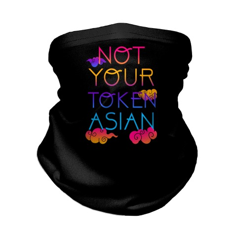 Not Your Token Asian  Neck Gaiter