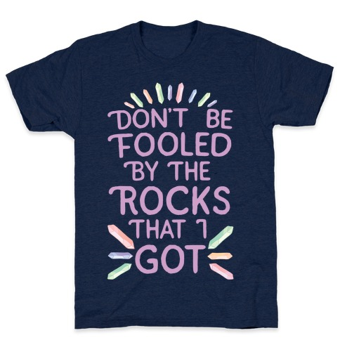 Don't Be Fooled By The Rocks I Got T-Shirt