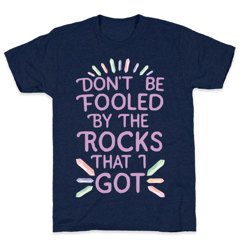 Don't Be Fooled By The Rocks I Got Mens T-Shirt