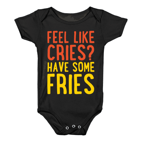 Feel Like Cries Have Some Fries White Print Baby Onesy