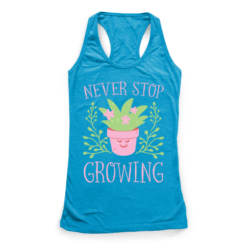 Never Stop Growing Racerback Tank Top