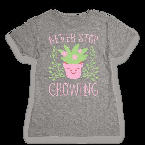 Never Stop Growing Womens T-Shirt