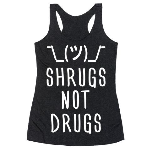 Shrugs Not Drugs Racerback Tank Top