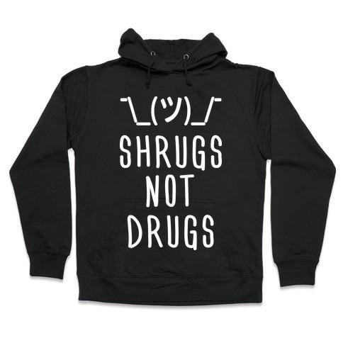 Shrugs Not Drugs Hooded Sweatshirt
