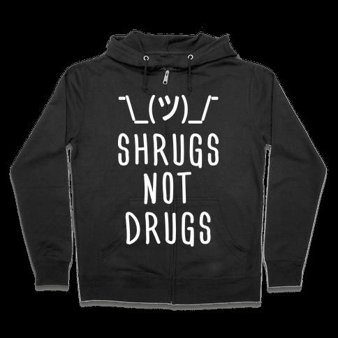 Shrugs Not Drugs Zip Hoodie