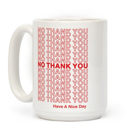 No Thank You Have a Nice Day Parody Coffee Mug