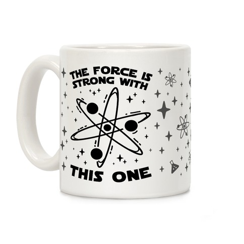 The Force Is Strong With This One Coffee Mug