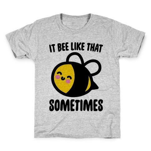 It Bee Like That Sometimes Kids T-Shirt