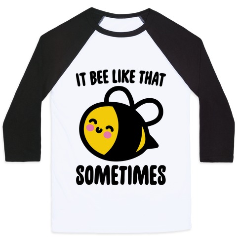 It Bee Like That Sometimes Baseball Tee