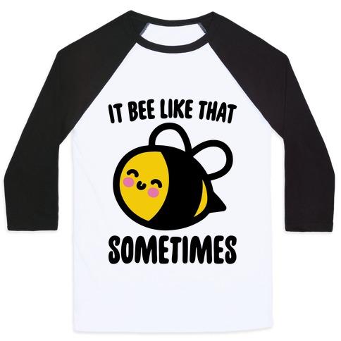 It Bee Like That Sometimes Baseball Tee