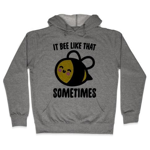 It Bee Like That Sometimes Hooded Sweatshirt