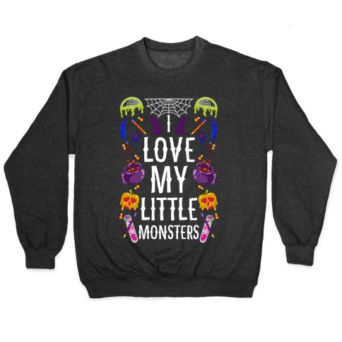 I Love My Little Monsters Pullover