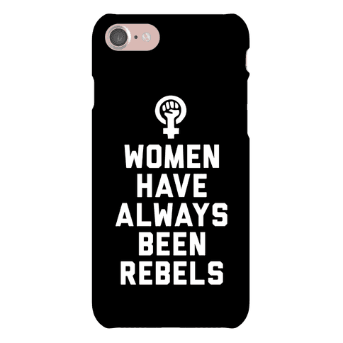 Women Have Always Been Rebels Phone Case