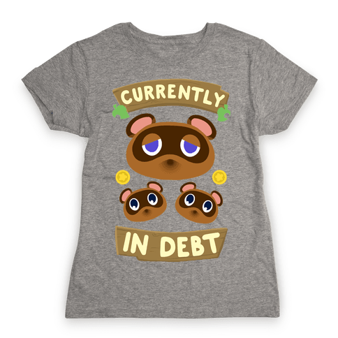 Currently In Debt Womens T-Shirt