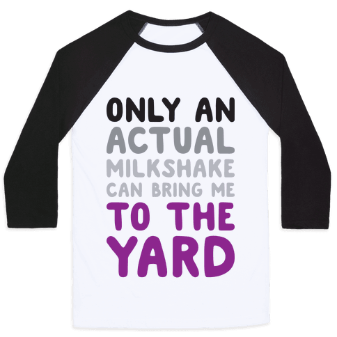 Only Actual Milkshakes Can Bring Me To The Yard