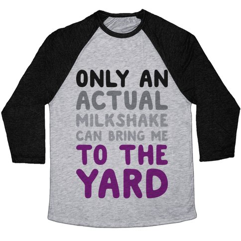 Only Actual Milkshakes Can Bring Me To The Yard Baseball Tee
