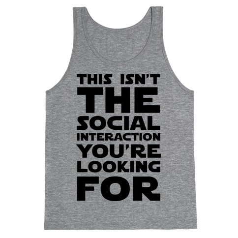 This Isn't The Social Interaction You're Looking For Tank Top