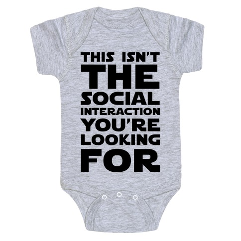This Isn't The Social Interaction You're Looking For Baby Onesy