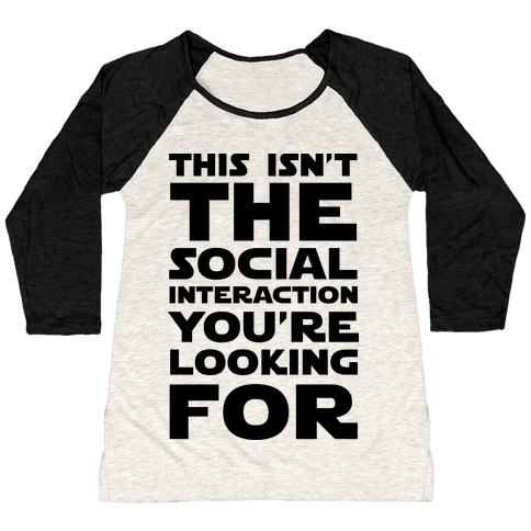 This Isn't The Social Interaction You're Looking For Baseball Tee