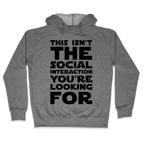 This Isn't The Social Interaction You're Looking For Hooded Sweatshirt