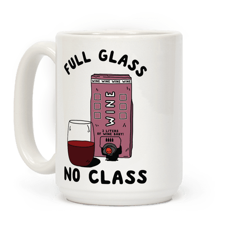 Full Glass No Class Box Wine Coffee Mug